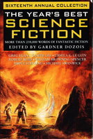THE YEAR'S BEST SCIENCE FICTION: Sixteenth (16th) Annual Collection by Dozois, Gardner (editor); Steven Baxter and Ian McDonald, Ursula K. Le Guin, Cory Doctorow, Robert Charles Wilson, Tanith Lee and others (contributors)