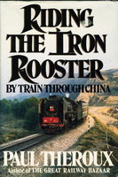 RIDING THE IRON ROOSTER: By Train Through China. by Theroux, Paul.