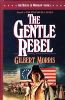THE GENTLE REBEL: The House of Winslow, Book 4 by Morris, Gilbert.
