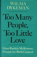 TOO MANY PEOPLE, TOO LITTLE LOVE: Edna Rankin McKinnon: Pioneer for Birth Control. by [McKinnon, Edna Rankin, signed] Dykeman, Wilma