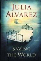 SAVING THE WORLD. by Alvarez, Julia.