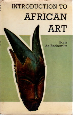 INTRODUCTION TO AFRICAN ART by De Rachewiltz, Boris.