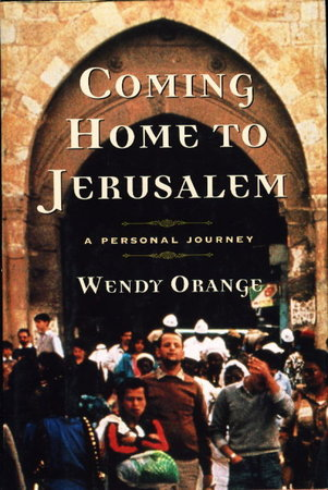 COMING HOME TO JERUSALEM: A Personal Journey. by Orange, Wendy.