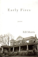 EARLY FIRES: Poems. by Morris, R. B.