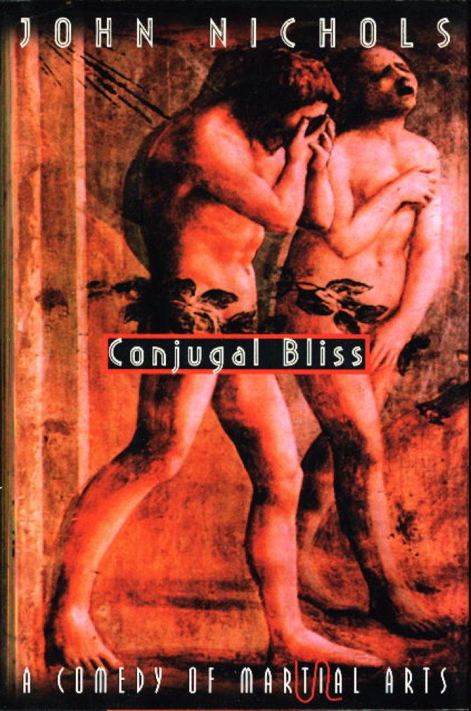 NICHOLS, JOHN. - CONJUGAL BLISS, a Comedy of Martial (Marital) Arts
