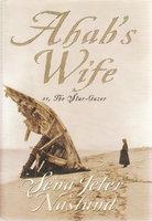 AHAB'S WIFE or The Star-Gazer. by Naslund, Sena Jeter.