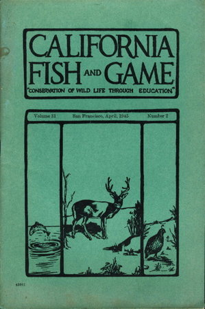 """CALIFORNIA FISH AND GAME:""""Conservation of Wild Life Through Education"""" Volume 31, Number 2, April 1945. by Van Cleve, Richard. and others."""