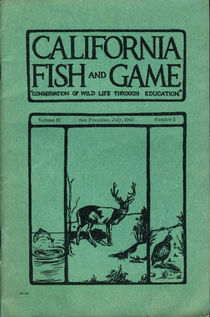 "CALIFORNIA FISH AND GAME:""Conservation of Wild Life Through Education"" Volume 31, Number 3, July 1945. by Van Cleve, Richard. and others."