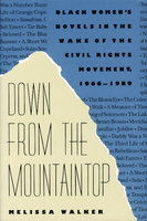 DOWN FROM THE MOUNTAINTOP: Black Women's Novels in the Wake of the Civil Rights Movement, 1966-1989. by Walker, Melissa.