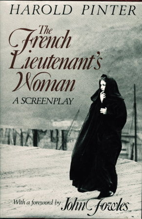 THE FRENCH LIEUTENANT'S WOMAN: A Screenplay. by Pinter, Harold (foreword by John Fowles.)