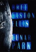 LUNAR PARK. by Ellis, Bret Easton.