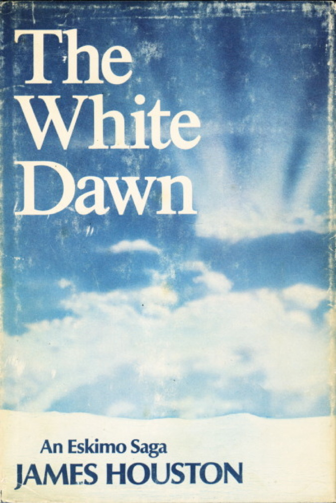Book cover picture of Houston, James. THE WHITE DAWN: An Eskimo Saga.  New York: Harcourt Brace Jovanovich, (1971.)