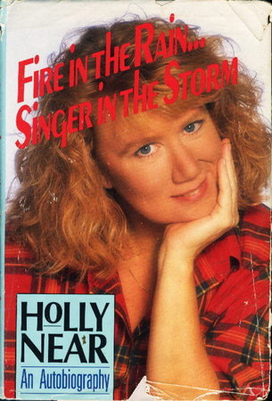 FIRE IN THE RAIN. . . SINGER IN THE STORM: An Autobiography. by Near, Holly with Derk Richardson.