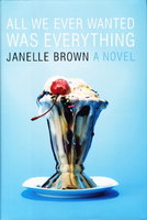 ALL WE EVER WANTED WAS EVERYTHING. by Brown, Janelle.