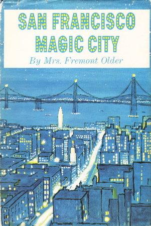 SAN FRANCISCO: MAGIC CITY by Older, Mrs Fremont (Cora Older)