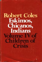 ESKIMOS, CHICANOS, INDIANS: Volume IV of Children of Crisis. by Coles, Robert, M.D.