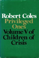 PRIVILEGED ONES: The Well-Off and the Rich in America: Volume V of Children of Crisis. by Coles, Robert, M.D.