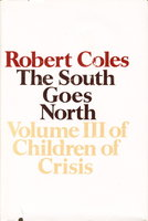 THE SOUTH GOES NORTH: Volume III of Children of Crisis. by Coles, Robert, M.D.