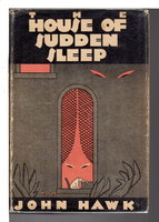 HOUSE OF SUDDEN SLEEP. by Hawk, John.
