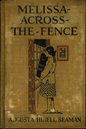 MELISSA-ACROSS-THE-FENCE. by Seaman, Augusta Huiell.
