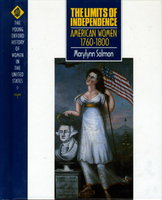 THE LIMITS OF INDEPENDENCE: AMERICAN WOMEN 1760-1800: The Young Oxford History of Women in the United States, Volume 3. by (Cott, Nancy F., General Editor) Salmon, Marylynn.