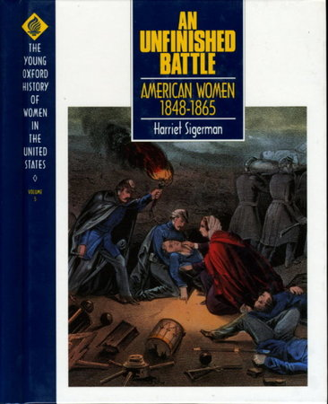 AN UNFINISHED BATTLE: AMERICAN WOMEN 1848-1865: The Young Oxford History of Women in the United States, Volume 5. by (Cott, Nancy F., General Editor) Sigerman, Harriet .