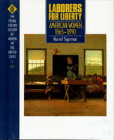 LABORERS FOR LIBERTY: AMERICAN WOMEN 1865-1890: The Young Oxford History of Women in the United States, Volume 6. by (Cott, Nancy F., General Editor) Sigerman, Harriet .