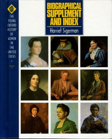 BIOGRAPHICAL SUPPLEMENT AND INDEX: The Young Oxford History of Women in the United States, Volume 11. by (Cott, Nancy F., General Editor) Sigerman, Harriet .