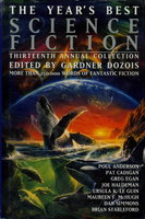 THE YEAR'S BEST SCIENCE FICTION: Thirteenth (13th) Annual Collection. by [Anthology, signed] Dozois, Gardner (editor) Dan Simmons, Nancy Kress, Joe Haldeman, Ursula Le Guin and others, contributors.