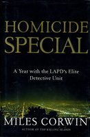 HOMICIDE SPECIAL: A Year in the Life of the LAPD's Elite Detective Unit. by Corwin, Miles.