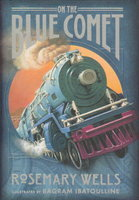 ON THE BLUE COMET. by Wells, Rosemary (illustrated by Bagram Ibatoulline.)