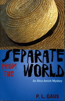 SEPARATE FROM THE WORLD: An Ohio Amish Mystery. by Gaus, P. L.