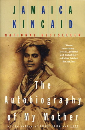 THE AUTOBIOGRAPHY OF MY MOTHER by Kincaid, Jamaica