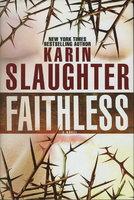 FAITHLESS. by Slaughter, Karin.