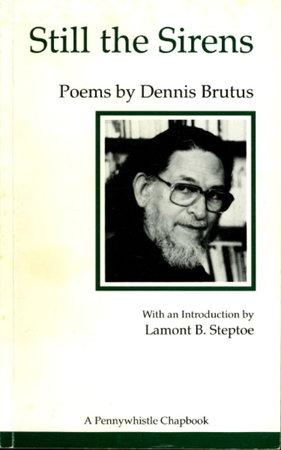 STILL THE SIRENS. by Brutus, Dennis.