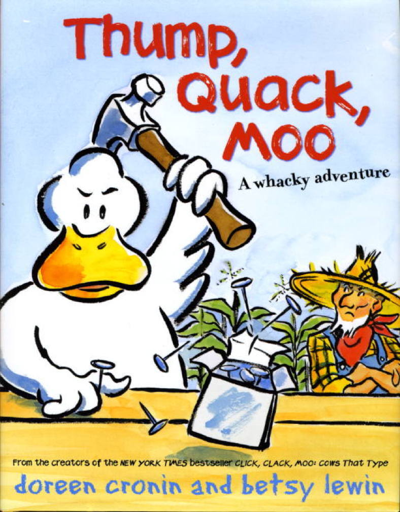 Book cover picture of Cronin, Doreen and Betsy Lewin. THUMP, QUACK, MOO: A Whacky Adventure. New York: Atheneum, (2008.)