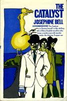 THE CATALYST. by Bell, Josephine (pseudonym of Doris Ball.)