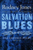 SALVATION BLUES: One Hundred Poems, 1985 - 2005. by Jones, Rodney.