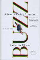 BUZZ: A Year of Paying Attention. by Ellison, Katherine.
