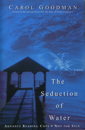 THE SEDUCTION OF WATER. by Goodman, Carol.