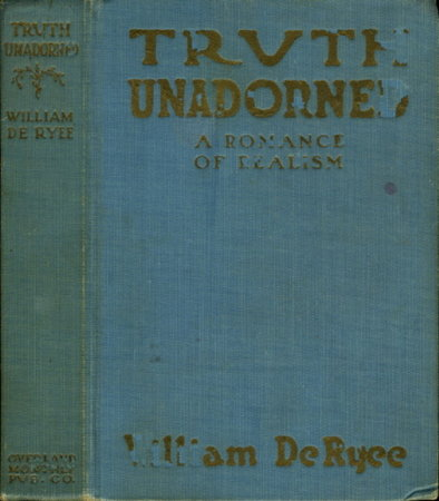 TRUTH UNADORNED: A Romance of Realism. by De Ryee, William (illustrated J. C. Terry.)