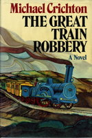 THE GREAT TRAIN ROBBERY. by Crichton, Michael.