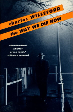 THE WAY WE DIE NOW. by Willeford, Charles.