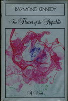 THE FLOWER OF THE REPUBLIC. by Kennedy, Raymond.