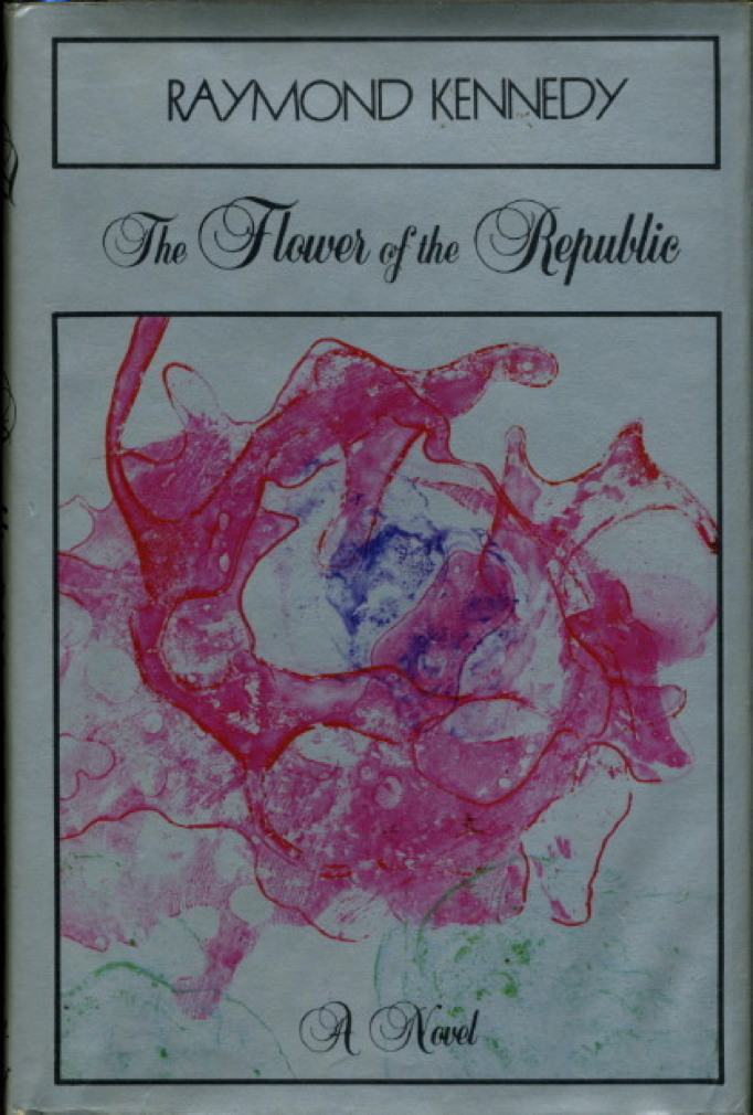 Book cover picture of Kennedy, Raymond. THE FLOWER OF THE REPUBLIC. New York: Alfred A. Knopf, 1983.