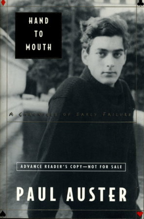 HAND TO MOUTH: A Chronicle of Early Failure by Auster, Paul.
