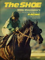 THE SHOE: Willie Shoemaker's Illustrated Book of Racing (plus 1975 Sports Guide with Shoemaker cover.) by Shoemaker, Willie and Dan Smith.