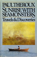 SUNRISE WITH SEAMONSTERS: Travels and Discoveries, 1964 -- 1984. by Theroux, Paul.