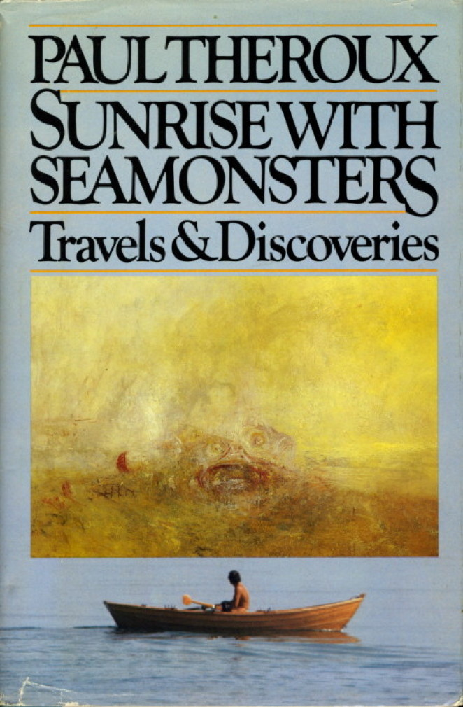 Sunrise With Seamonsters: Travels and Discoveries 1964-1984, Theroux, Paul