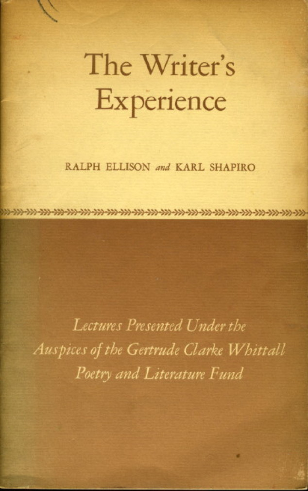 Book cover picture of Ellison, Ralph and Karl Shapiro THE WRITER'S EXPERIENCE. Washington, D.C.: Published for the Library of Congress by the Gertrude Clarke Whittall Poetry and Literature Fund. 1964.